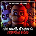 Dripping Blood: Five Nights at Freddy's Fanfiction Audiobook by  Two Sovereigns Publishing Narrated by Jason D. Dempsey