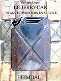 echange, troc Philippe Leger - Jerrycan : Du Kanister au jerrycan, 70 ans de service, édition bilingue français-anglais
