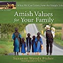 Amish Values for Your Family: What We Can Learn from the Simple Life (       UNABRIDGED) by Suzanne Woods Fisher Narrated by Mimi Black