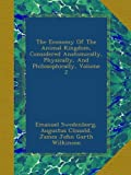 The Economy Of The Animal Kingdom, Considered Anatomically, Physically, And Philosophically, Volume 2