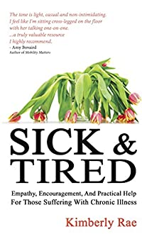 Sick And Tired: Empathy, Encouragement, And Practical Help For Those Suffering From Chronic Health Problems by Kimberly Rae ebook deal