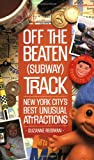 Suzanne Reisman Off the Beaten (Subway) Track: New York City's Best Unusual Attractions