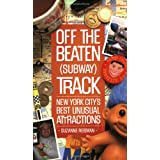 Off the Beaten (Subway) Track: New York City's Best Unusual Attractions ~ Suzanne Reisman