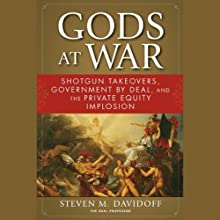 Gods at War: Shotgun Takeovers, Regulation by Deal, and the Private Equity Implosion (       UNABRIDGED) by Steven M. Davidoff Narrated by Jay Snyder