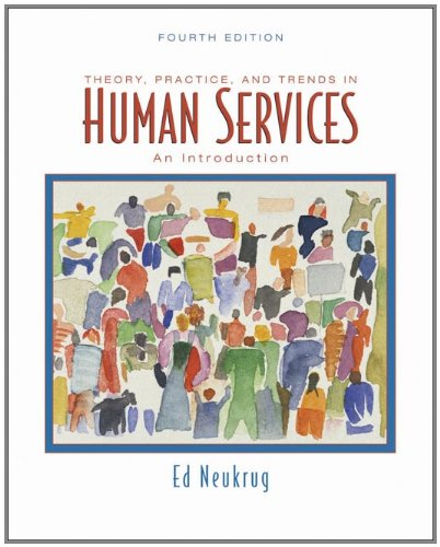 Theory, Practice, and Trends in Human Services: An...