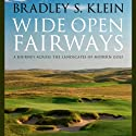 Wide Open Fairways: A Journey across the Landscapes of Modern Golf (       UNABRIDGED) by Bradley S. Klein Narrated by Timothy W. Bader