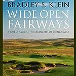 Wide Open Fairways: A Journey across the Landscapes of Modern Golf | Bradley S. Klein