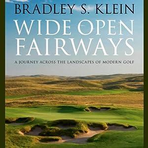 Wide Open Fairways: A Journey across the Landscapes of Modern Golf | [Bradley S. Klein]
