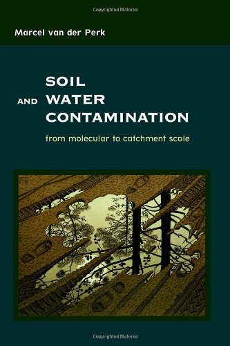 Soil And Water Contamination: From Molecular To Catchment Scale (Balkema: Proceedings And Monographs In Engineering, Water And Earth Sciences)