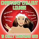 Christmas Chillout Lounge - 16 Chilly Christmas Hits [Explicit]