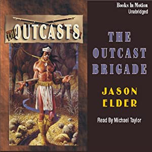 The Outcast Brigade: Outcasts Series #1 | [Jason Elder]