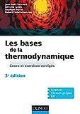 Les bases de la thermodynamique - 3e éd. - Cours et exercices corrigés...