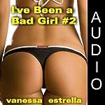 I've Been a Bad Girl, Book 2 | Vanessa Estrella