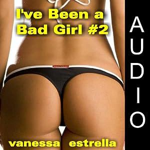 I've Been a Bad Girl, Book 2 | [Vanessa Estrella]