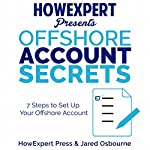 Offshore Account Secrets: 7 Steps to Set Up Your Offshore Account |  HowExpert Press,Jared Osbourne