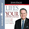 Life's Challenges, Your Opportunities (       UNABRIDGED) by John Hagee Narrated by Jon Gauger