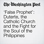 'False Prophet': Duterte, the Catholic Church and the Fight for the Soul of the Philippines   Emily Rauhala