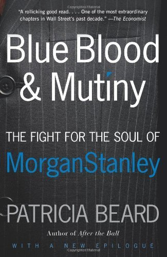 blue-blood-and-mutiny-the-fight-for-the-soul-of-morgan-stanley-by-beard-patricia-2008-paperback