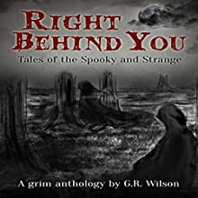 Right Behind You: Tales of the Spooky and Strange (       UNABRIDGED) by G. R. Wilson Narrated by Mr. Creepy Pasta