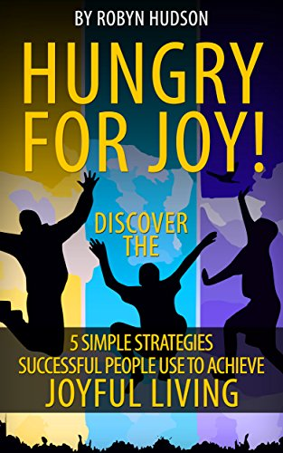 Book: Hungry For Joy! - Discover the 5 Simple Strategies Successful People Use to Achieve Joyful Living (Simple Stategies Book 1) by Robyn E. Hudson