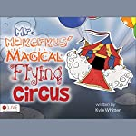 Mr. Makerkus' Magical Flying Circus | Kyle Whitten