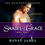 Shades of Grace: The McKinnon Legends, Book 3, Part 2 | Ranay James