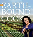 The Earthbound Cook: 250 Recipes for Delicious Food and a Healthy Planet Myra Goodman