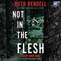Not in the Flesh: A Wexford Novel Audiobook by Ruth Rendell Narrated by Simon Vance