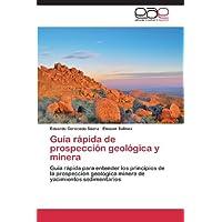 Guía rápida de prospección geológica y minera: Guía rápida para entender los principios de la prospección geológica...