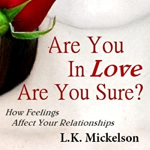 Are You in Love? Are You Sure?: How Feelings Affect Your Relationships | [Larry Mickelson]