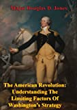 img - for The American Revolution: Understanding The Limiting Factors Of Washington's Strategy book / textbook / text book