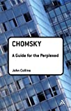 Chomsky: A Guide for the Perplexed (Guides for the Perplexed) (0826486630) by Collins, John