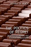 The Politics of Regret: On Collective Memory and Historical Responsibility (0415956838) by Olick, Jeffrey K.
