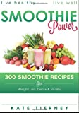 Kate Tierney Smoothie Power: 300 Delicious Recipes for Weight Loss, Detox & Vitality