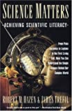 Science Matters: Achieving Scientific Literacy (Anchor books) (038526108X) by Hazen, Robert M.