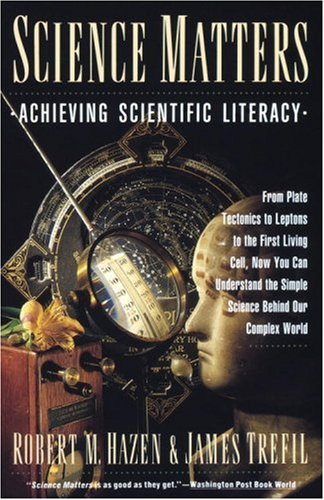 Science Matters: Achieving Scientific Literacy (Anchor books), Robert M. Hazen, James Trefil