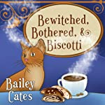 Bewitched, Bothered, and Biscotti: Magical Bakery Mystery Series, Book 2 (       UNABRIDGED) by Bailey Cates Narrated by Amy Rubinate
