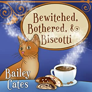 Bewitched, Bothered, and Biscotti: Magical Bakery Mystery Series, Book 2 | [Bailey Cates]