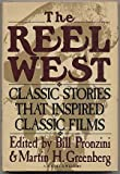 The Reel West: Classic Stories that Inspired Classic Films (038519319X) by Pronzini, Bill