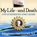 My Life and Death: A Past-Life Interview with Titanic's Designer Audiobook by William Barnes, Frank Baranowski Narrated by William Barnes, Frank Baranowski