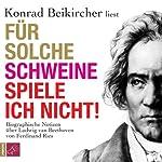 Für solche Schweine spiele ich nicht!: Biographische Notizen über Ludwig van Beethoven | Ferdinand Ries