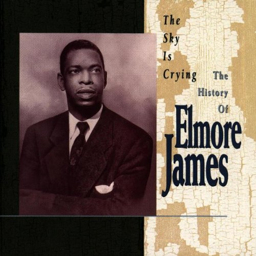 Elmore James - Sky Is Crying: The History of - Zortam Music