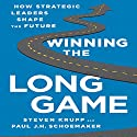 Winning the Long Game: How Strategic Leaders Shape the Future Audiobook by Steve Krupp, Paul J. H. Schoemaker Narrated by Walter Dixon