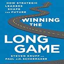 Winning the Long Game: How Strategic Leaders Shape the Future (       UNABRIDGED) by Steve Krupp, Paul J. H. Schoemaker Narrated by Walter Dixon