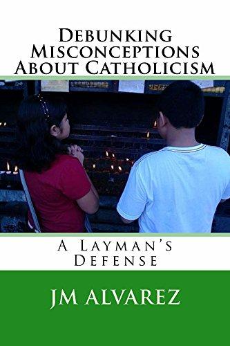 Book: Debunking Misconceptions About Catholicism by JM Alvarez