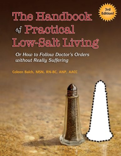 The Handbook of Practical Low-Salt Living: (or How to Follow Doctor's Orders without Really Suffering) by Coleen Balch