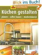 Küchen gestalten: Planen, selbst bauen, modernisieren