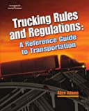Trucking Rules and Regulations: Reference Guide to Transportation (A Nafta Guidebook for North American Truckers) (1401835465) by Adams, Alice