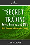 img - for The Secret to Trading Forex, Futures, and ETF's: Risk Tolerance Threshold Theory book / textbook / text book
