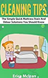 Cleaning Tips (The Simple Quick Mattress Stain and Odour Solutions You Should Know)